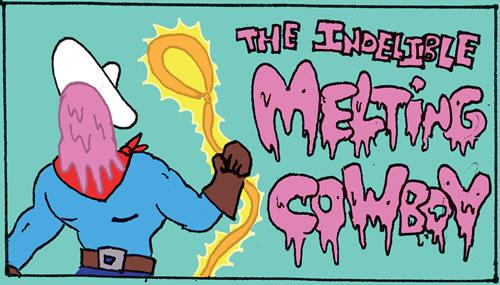 The Indelible Melting Cowboy